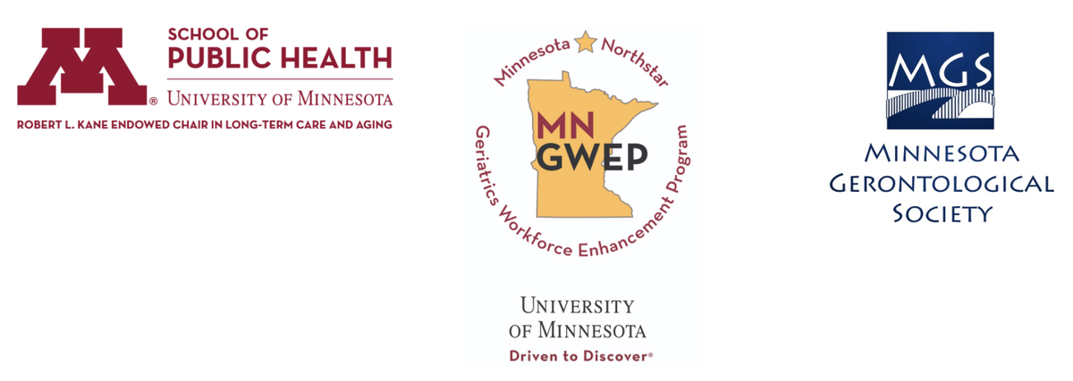 Minnesota Gerontological Society, MN Northstar GWEP, and UMN School of Public Health Robert L. Kane Endowed Chair in Long-term Care and Aging